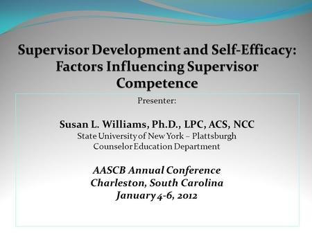 Presenter: Susan L. Williams, Ph.D., LPC, ACS, NCC State University of New York – Plattsburgh Counselor Education Department AASCB Annual Conference Charleston,