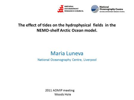 The effect of tides on the hydrophysical fields in the NEMO-shelf Arctic Ocean model. Maria Luneva National Oceanography Centre, Liverpool 2011 AOMIP meeting.