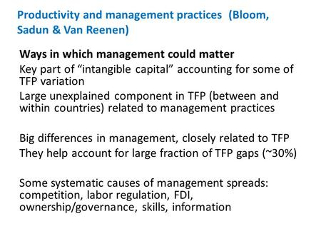 "Productivity and management practices (Bloom, Sadun & Van Reenen) Ways in which management could matter Key part of ""intangible capital"" accounting for."