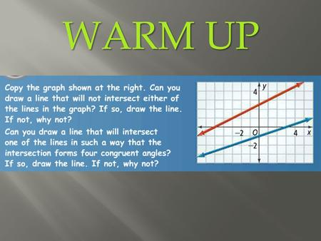 WARM UP. Objectives: To determine whether lines are parallel, perpendicular or neither.