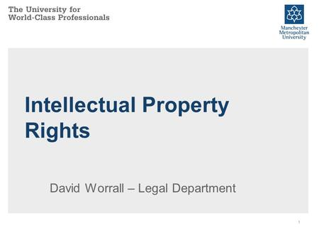 1 Intellectual Property Rights David Worrall – Legal Department.