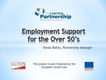 Vanda Bailey, Partnership Manager This project is part-financed by the European Social Fund.