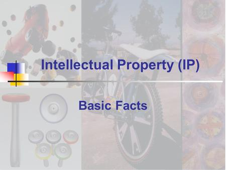 Intellectual Property (IP) Basic Facts. Intellectual Property (IP) Gives legal recognition to the ownership of new ideas or brand names and gives the.