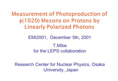 Measurement of Photoproduction of  (1020) Mesons on Protons by Linearly Polarized Photons EMI2001, December 5th, 2001 T.Mibe for the LEPS collaboration.
