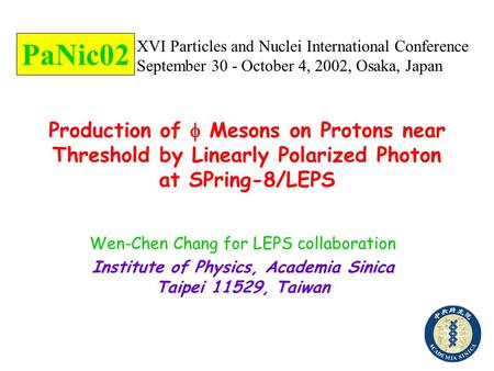 Production of  Mesons on Protons near Threshold by Linearly Polarized Photon at SPring-8/LEPS Wen-Chen Chang for LEPS collaboration Institute of Physics,