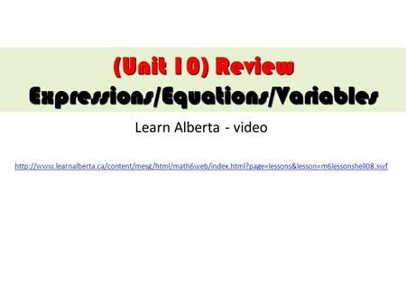 Learn Alberta - video  (Unit 10) Review Expressions/Equations/Variables.