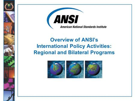 1 Overview of ANSI's International Policy Activities: Regional and Bilateral Programs.