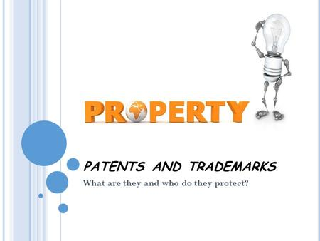 PATENTS AND TRADEMARKS What are they and who do they protect?