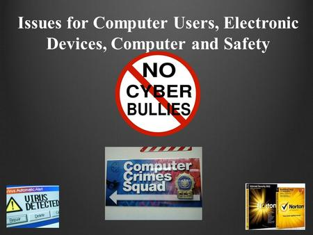Issues for Computer Users, Electronic Devices, Computer and Safety.