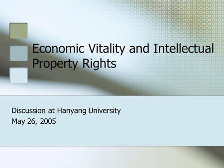 Economic Vitality and Intellectual Property Rights Discussion at Hanyang University May 26, 2005.