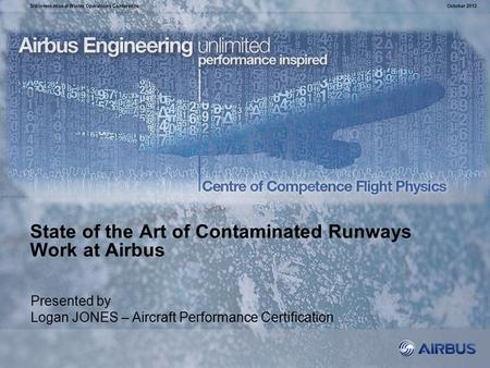State of the Art of Contaminated Runways Work at Airbus October 20133rd International Winter Operations Conference Presented by Logan JONES – Aircraft.