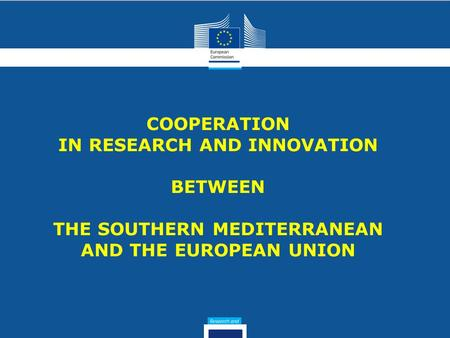COOPERATION IN RESEARCH AND INNOVATION BETWEEN THE SOUTHERN MEDITERRANEAN AND THE EUROPEAN UNION.