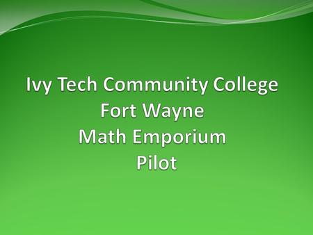 Common Failure Rates in Developmental Math Pass Fail Nationally 30-50% 50-70% Ivy Tech Fort Wayne 32-53% 47-68% Ivy Tech Math 015 32-41% 59-68% (Fundamentals.