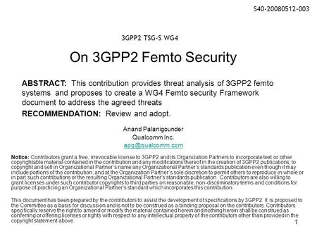 1 On 3GPP2 Femto Security Anand Palanigounder Qualcomm Inc. Notice: Contributors grant a free, irrevocable license to 3GPP2 and its Organization.
