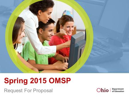 Spring 2015 OMSP Request For Proposal. Important Dates Intent to Submit: March 21, 2015 Applications: 4:30 p.m., Friday, May 15, 2015 Announcement of.