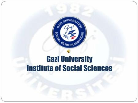 Gazi University Institute of Social Sciences. HISTORY Gazi University Institute of Social Sciences was founded in 1982. Gazi University Institute of Social.