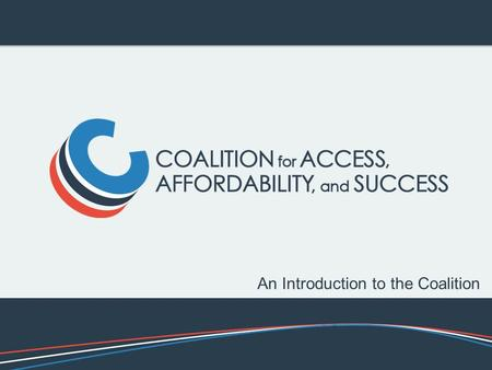 An Introduction to the Coalition. A diverse group of public and private American colleges and universities (the Coalition) has come together to develop.