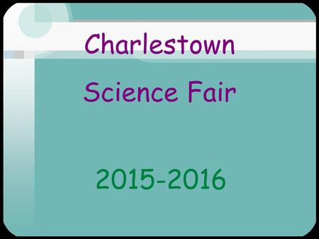 Charlestown Science Fair 2015-2016. Step 1 Have a project idea –Research –Develop a hypothesis –Write you project proposal explaining your idea and your.