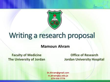 Writing a research proposal Mamoun Ahram Office of Research Jordan University Hospital Faculty of Medicine The University of Jordan