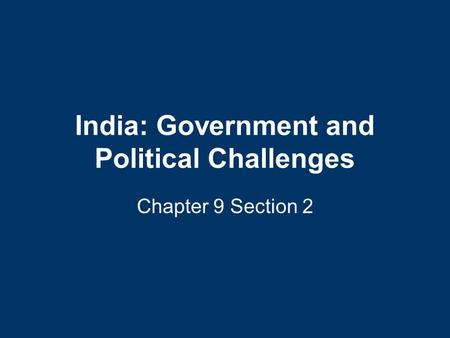 India: Government and Political Challenges Chapter 9 Section 2.