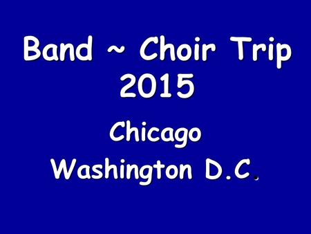 Band ~ Choir Trip 2015 Chicago Washington D.C.. Sample Itinerary.