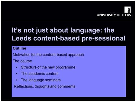 School of something FACULTY OF OTHER It's not just about language: the Leeds content-based pre-sessional Jane Brearley, Language Centre Elaine Lopez,