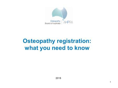 1 Osteopathy registration: what you need to know 2015.