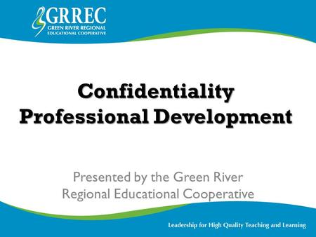 Confidentiality Professional Development Presented by the Green River Regional Educational Cooperative.