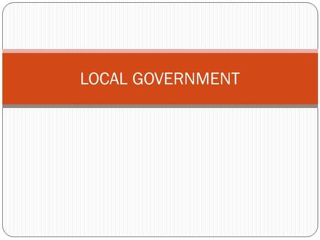 LOCAL GOVERNMENT. The Constitution does not say anything about local governments. States were given powers in the Constitution, but are not able to do.