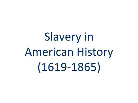 Slavery in American History (1619-1865). Slavery in American History ■ In 1619, the 1 st African slaves were introduced in the colonies ■ By 1660, slave.