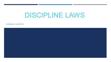 DISCIPLINE LAWS AMANDA CANTAFIO. LAWS AND THEIR IMPACT IN A SCHOOL SETTING.
