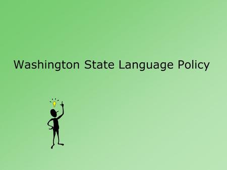 Washington State Language Policy. Outline Language Policies –What is the law? –How do policies uphold the law? District Programs –How are students served.