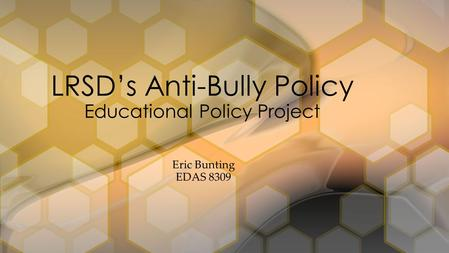 Eric Bunting EDAS 8309 LRSD's Anti-Bully Policy Educational Policy Project.