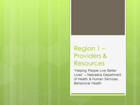 "Region 1 – Providers & Resources ""Helping People Live Better Lives"" – Nebraska Department of Health & Human Services, Behavioral Health."