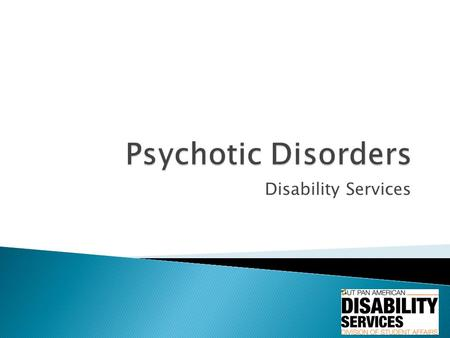 Disability Services.  Severe mental disorders that cause abnormal thinking and perceptions.  The two main symptoms include: delusions and hallucinations.