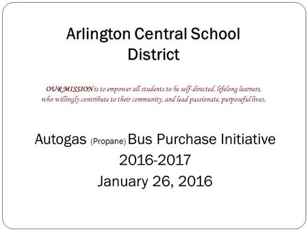 Arlington Central School District OUR MISSION is to empower all students to be self-directed, lifelong learners, who willingly contribute to their community,