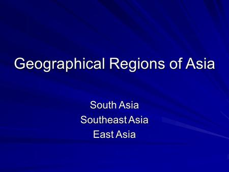 Geographical Regions of Asia South Asia Southeast Asia East Asia.