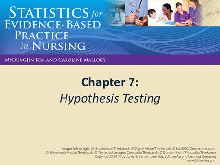 Chapter 7: Hypothesis Testing. Learning Objectives Describe the process of hypothesis testing Correctly state hypotheses Distinguish between one-tailed.