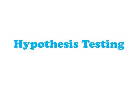 Hypothesis Testing. Terminology Hypothesis Testing: A decision making process for evaluating claims about a population. Every situation begins with a.