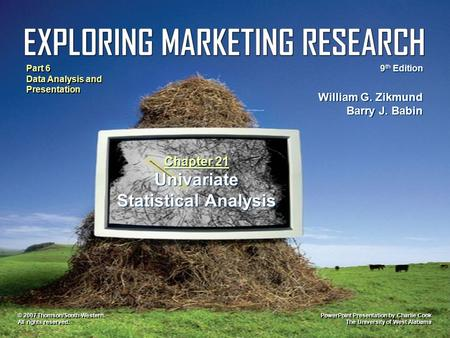 PowerPoint Presentation by Charlie Cook The University of West Alabama William G. Zikmund Barry J. Babin 9 th Edition Part 6 Data Analysis and Presentation.