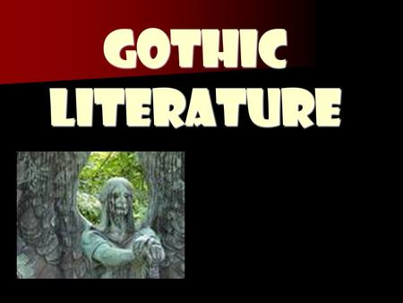 Gothic Literature. Historic Context The Gothic Tradition Historic Context The words Goth and Gothic describe the Germanic tribes (e.g., Goths, Visigoths,