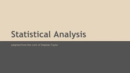 Statistical Analysis adapted from the work of Stephen Taylor.
