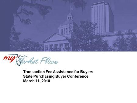 Transaction Fee Assistance for Buyers State Purchasing Buyer Conference March 11, 2010.
