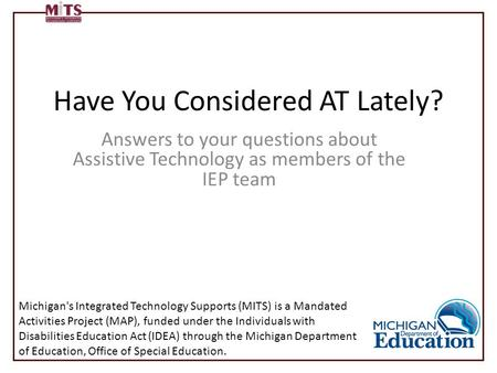 Have You Considered AT Lately? Answers to your questions about Assistive Technology as members of the IEP team Michigan's Integrated Technology Supports.