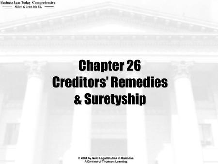 Chapter 26 Creditors' Remedies & Suretyship. 2  What is prejudgment attachment? Writ of execution? How does a creditor use these remedies?  What is.