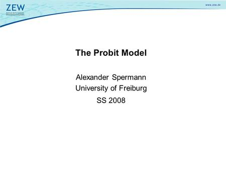 The Probit Model Alexander Spermann University of Freiburg SS 2008.