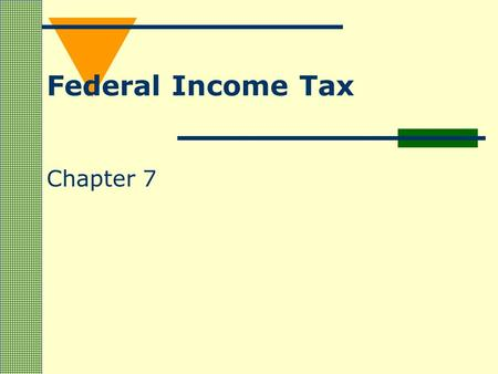 Chapter 7 Federal Income Tax. Federal Income Taxes 1.Used to pay for government services from national defense to highways and parks 2.Are paid by all.