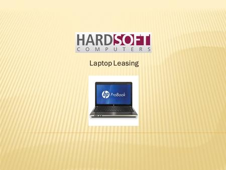 Laptop Leasing. 15 HP Probook 4540S Laptops CPU: CORE i5-2450M, RAM: 4GB HDD: 320GB, OPT: DVD-RW, DISPLAY: 15.6 GRAPHICS: Intel O/S: WIN 7 PRO Comments: