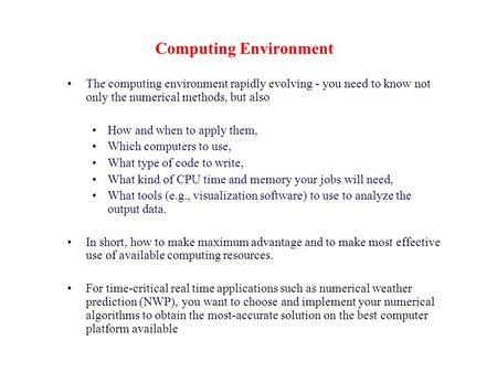 Computing Environment The computing environment rapidly evolving ‑ you need to know not only the numerical methods, but also How and when to apply them,