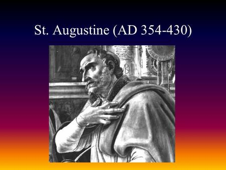 St. Augustine (AD 354-430). St. Augustine--Background Bishop of Hippo, Africa. Convert, native & lifelong inhabitant of Roman North Africa. Father of.